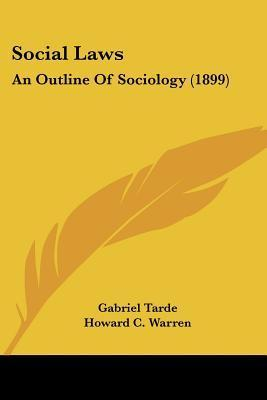 Social Laws: An Outline of Sociology (1899)  by  Gabriel de Tarde