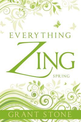 Everything Zing: Spring  by  Grant Stone