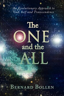 The One and the All: An Evolutionary Approach to God, Self and Transcendence Bernard Bollen