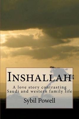 Inshallah: A Love Story Contrasting Saudi and Western Family Life Sybil Powell