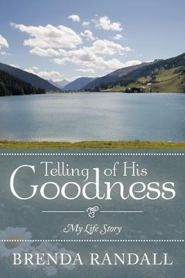 Telling of His Goodness: My Life Story Brenda Randall