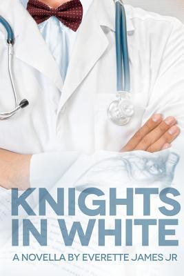 Knights in White: A Novella  by  Everette James Jr.