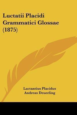 Luctatii Placidi Grammatici Glossae (1875)  by  Lactantius Placidus