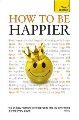 How to Be Happier, 2nd Edition: A Teach Yourself Guide How to Be Happier, 2nd Edition: A Teach Yourself Guide Paul Jenner