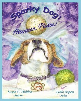 Sparky Dog: Attention, Please!  by  Susan C Holden
