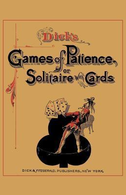 Dicks Games of Patience or Solitaire with Cards William B. Dick