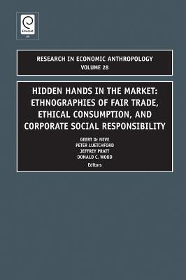 Hidden Hands in the Market: Ethnographies of Fair Trade, Ethical Consumption and Corporate Social Responsibility Peter Luetchford