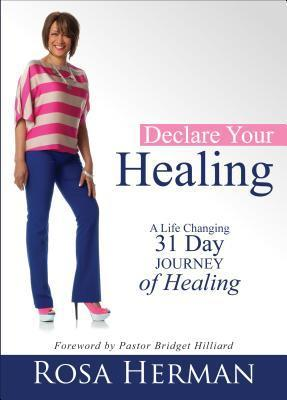 Declare Your Healing: A Life-Changing 31-Day Journey of Healing  by  Rosa Herman