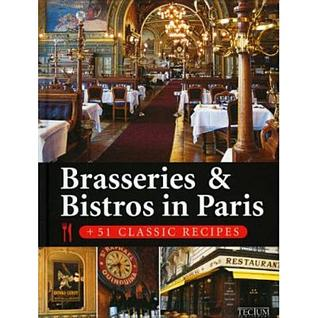 Brasseries & Bistros in Paris: 51 Classic Recipes Matthieu Flory