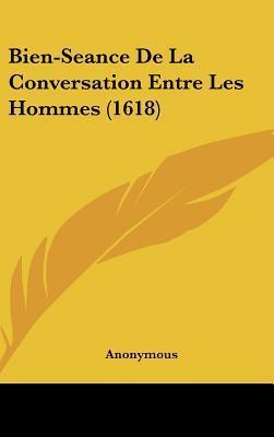 Bien-Seance de La Conversation Entre Les Hommes (1618)  by  Anonymous