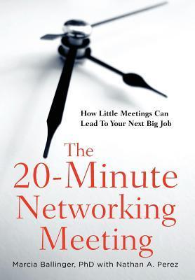The 20-Minute Networking Meeting: Learn to Network. Get a Job.  by  Marcia Ballinger