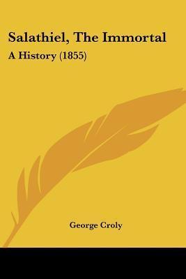 Salathiel, the Immortal: A History (1855) George Croly