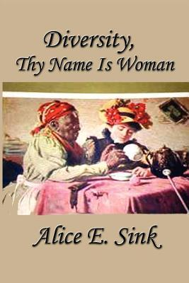 Diversity: Thy Name Is Woman Alice E. Sink