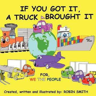 If You Got It, a Truck Brought It  by  Robin Wayne Smith
