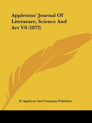 Appletons Journal of Literature, Science and Art V8 (1872)  by  D. Appleton & Co