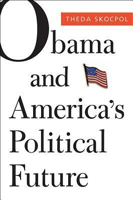 Obama and Americas Political Future  by  Theda Skocpol