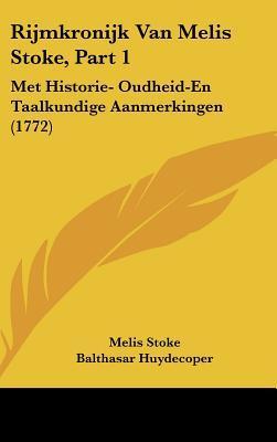 Rijmkronijk Van Melis Stoke, Part 1: Met Historie- Oudheid-En Taalkundige Aanmerkingen (1772)  by  Melis Stoke