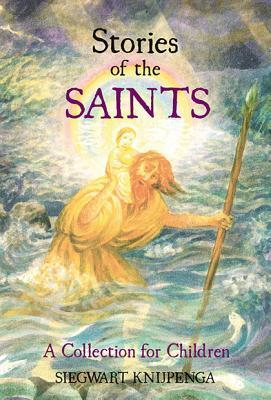 Stories of the Saints: A Collection for Children  by  Siegwart Knijpenga