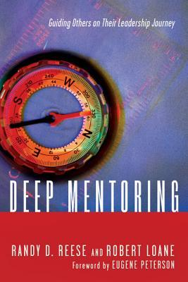 Deep Mentoring: Guiding Others on Their Leadership Journey  by  Randy D. Reese