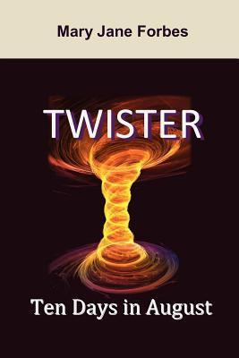 Twister, Ten Days in August  by  Mary Jane Forbes