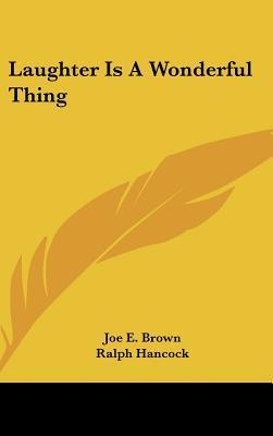 Laughter Is a Wonderful Thing  by  Joe E. Brown