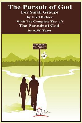 The Pursuit of God for Small Groups Fred W. Bittner