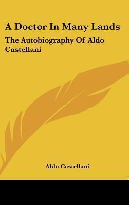 A Doctor in Many Lands: The Autobiography of Aldo Castellani  by  Aldo Castellani