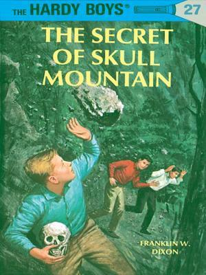 Hardy Boys 27: The Secret of Skull Mountain: The Secret of Skull Mountain Franklin W. Dixon