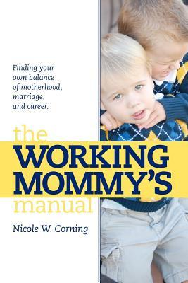 The Working Mommys Manual Nicole W. Corning