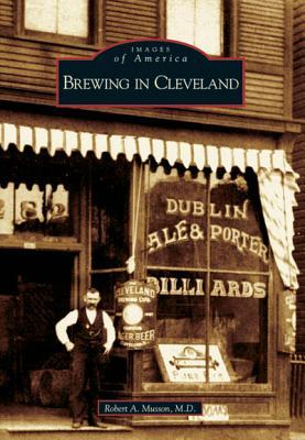 Brewing in Cleveland  (OH) Robert A. Musson