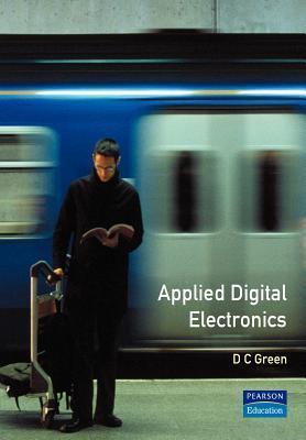Applied Digital Electronics: (New Edition of Digital Electronic Technology)  by  D. C. Green