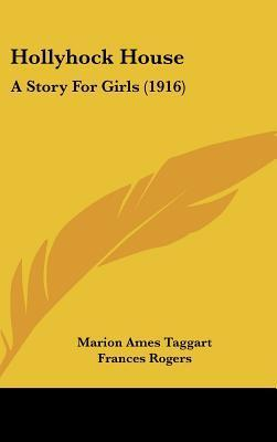 Hollyhock House: A Story for Girls (1916) Marion Ames Taggart
