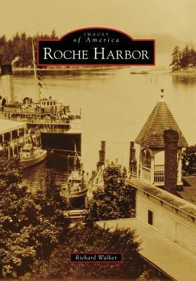 Roche Harbor, Washington (Images of America Series)  by  Richard Walker