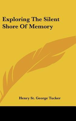 Exploring the Silent Shore of Memory Henry St. George Tucker