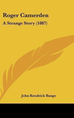 Roger Camerden: A Strange Story John Kendrick Bangs