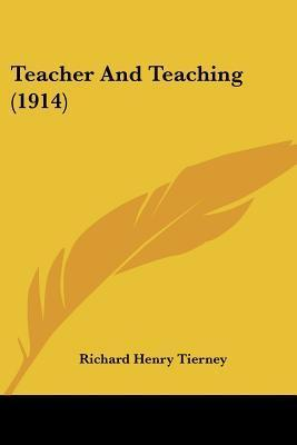 Teacher and Teaching (1914)  by  Richard Henry Tierney