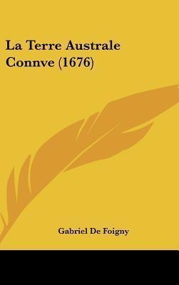 La Terre Australe Connve (1676) Gabriel De Foigny