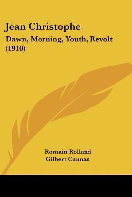 Jean Christophe: Dawn, Morning, Youth, Revolt (1910) Romain Rolland