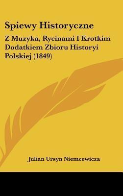 Spiewy Historyczne: Z Muzyka, Rycinami I Krotkim Dodatkiem Zbioru Historyi Polskiej (1849) Julian Ursyn Niemcewicza
