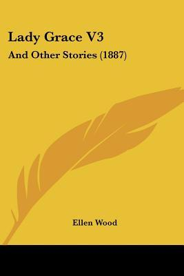 Lady Grace V3: And Other Stories (1887) Mrs. Henry Wood