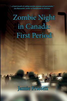 Zombie Night in Canada: First Period  by  Jamie Friesen