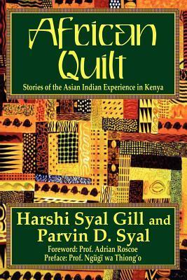 African Quilt: Stories of the Asian Indian Experience in Kenya Harshi Syal Gill