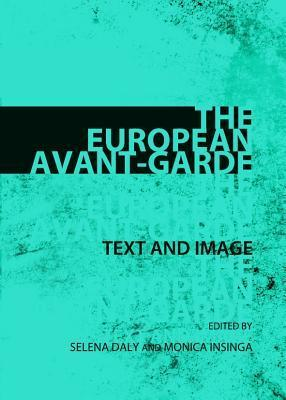 The European Avant-Garde: Text and Image  by  Selena Daly