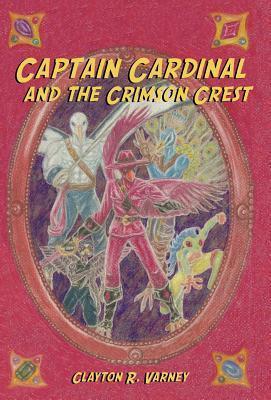Captain Cardinal and the Crimson Crest  by  Clayton R. Varney