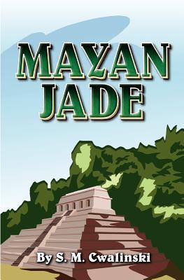 Mayan Jade  by  S. M. Cwalinski