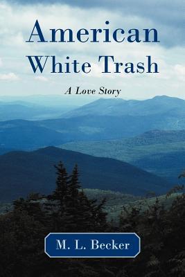 American White Trash: A Love Story M.L. Becker