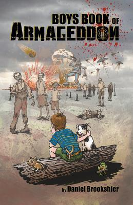 Boys Book of Armageddon: Laughter, Fun, and Making Money When the World Ends Daniel Brookshier