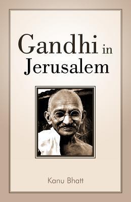 Gandhi in Jerusalem  by  Kanu Bhatt