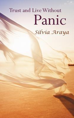 Trust and Live Without Panic  by  Silvia Araya