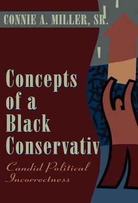 Concepts of a Black Conservative  by  Connie A. Miller Sr.